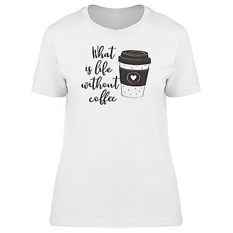 What Is Life Without Coffee Tee Women's -Image by Shutterstock