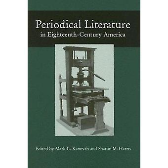 Periodical Literature in Eighteenth-century America by Mark L Kamrath