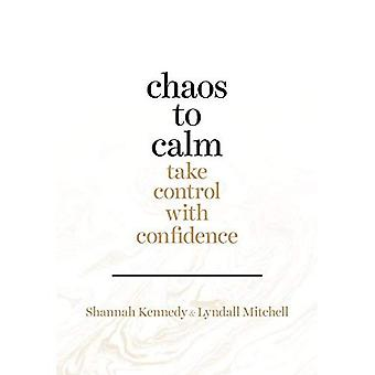 Chaos to Calm: Take Control With Confidence