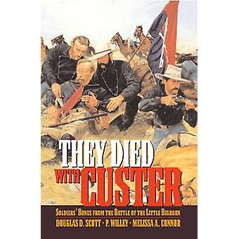 They Died With Custer Soldiers Bones from the Battle of the Little Bighorn by Scott & Douglas D.