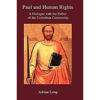 Paul and Human Rights A Dialogue with the Father of the Corinthian Community by Long & Adrian