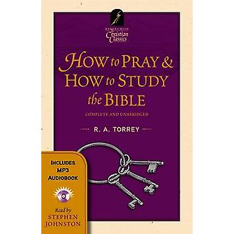 How to Pray/How to Study the Bible by R.A. Torrey - 9781598568974 Book