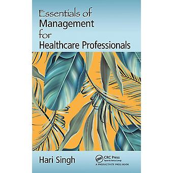 Essentials of Management for Healthcare Professionals by Singh & Hari