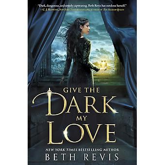 Ge mörkret min kärlek av Beth Revis