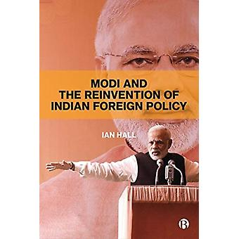 Modi and the Reinvention of Indian Foreign Policy by Ian Hall
