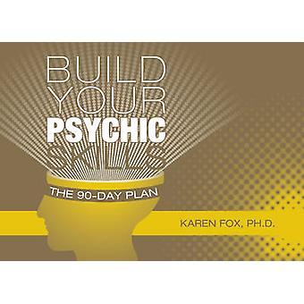 Build Your Psychic Skills 90Day Plan by Fox & Karen & PhD & PhD