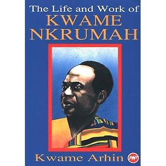 The Life and Work of Kwame Nkrumah by Kwame Arhin - 9780865433960 Book