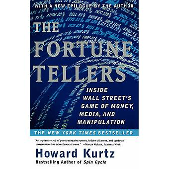 The Fortune Tellers Inside Wall Streets Game of Money Media and Manipulation by Kurtz & Howard