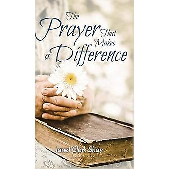 The Prayer That Makes a Difference by Shay & Janet Clark