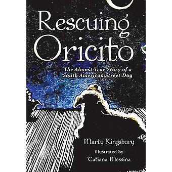 Rescuing Oricito The Almost True Story of a South American Street Dog by Kingsbury & Marty