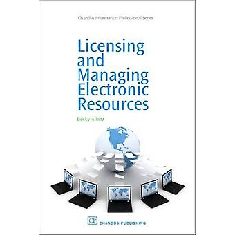 Licensing and Managing Electronic Resources by Albitz & Becky