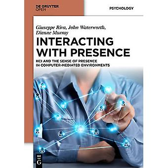 Interacting with Presence HCI and the Sense of Presence in Computermediated Environments by Riva & Giuseppe