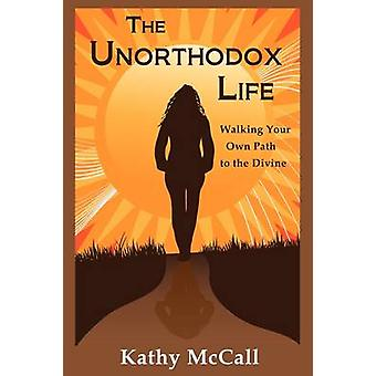 The Unorthodox Life by McCall & Kathy