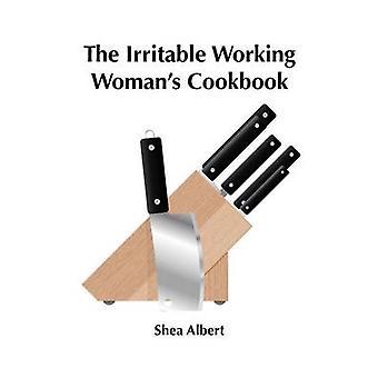 De prikkelbare werkende vrouwen Kookboek door Albert & Shea
