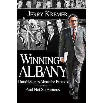 Winning Albany Untold Stories about the Famous and Not So Famous by Kremer & Jerry
