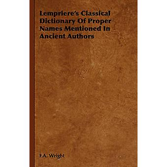 Lemprieres Classical Dictionary of Proper Names Mentioned in Ancient Authors by Wright & F. a.