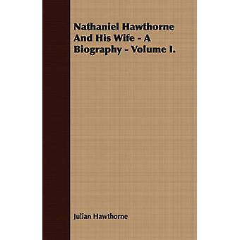 Nathaniel Hawthorne And His Wife  A Biography  Volume I. by Hawthorne & Julian