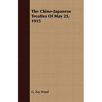 The ChinoJapanese Treaties Of May 25 1915 by Wood & G. Zay