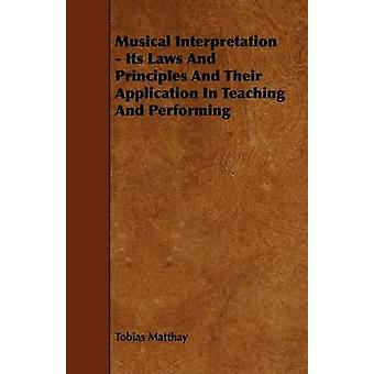 Musical Interpretation  Its Laws and Principles and Their Application in Teaching and Performing by Matthay & Tobias