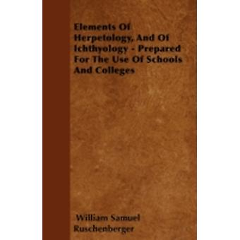 Elements Of Herpetology And Of Ichthyology  Prepared For The Use Of Schools And Colleges by Ruschenberger & William Samuel
