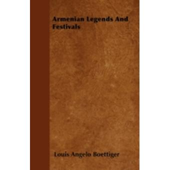 Armenian Legends And Festivals by Boettiger & Louis Angelo