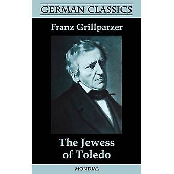 The Jewess of Toledo German Classics by Grillparzer & Franz