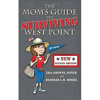 The Moms Guide to Surviving West Point by Joiner & Lisa Browne