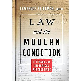Law and the Modern Condition Literary and Historical Perspectives by Friedman & Lawrence