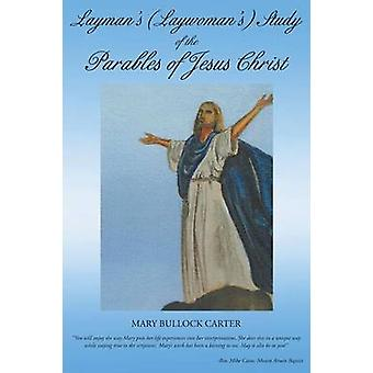 Laymans Laywomans Study of The Parables of Jesus Christ by Bullock Carter & Mary