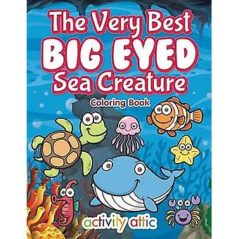 The Very Best Big Eyed Sea Creature Coloring Book by Activity Attic Books