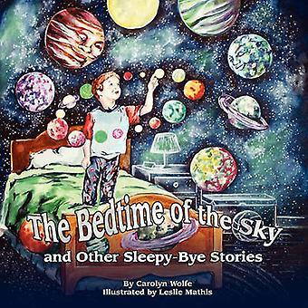 The Bedtime of the Sky and Other SleepyBye Stories by Wolfe & Carolyn