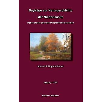 Beytrge zur Naturgeschichte des NiederlausitzInsbesondere aber des Mineralsreichs derselben by von Carosi & Johann Philipp