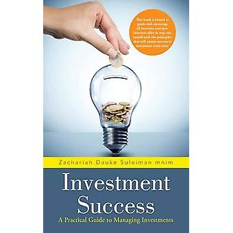 Investment Success A Practical Guide to Managing Investments by Suleiman Mnim & Zachariah Dauke