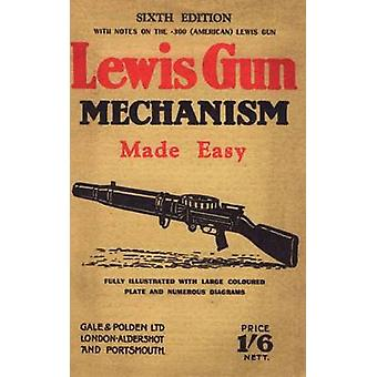 LEWIS GUN MECHANISM MADE EASY With Notes on the 300 American Lewis Gun by Pridham & Major C.H.B.