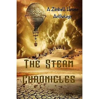 The Steam Chronicles A Zimbell House Anthology by Publishing & Zimbell House