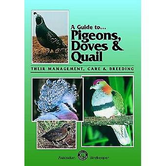 A Guide to Pigeons - Doves and Quail - Their Management - Care and Bre