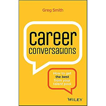 Career Conversations - How to Get the Best from Your Talent Pool by Gr