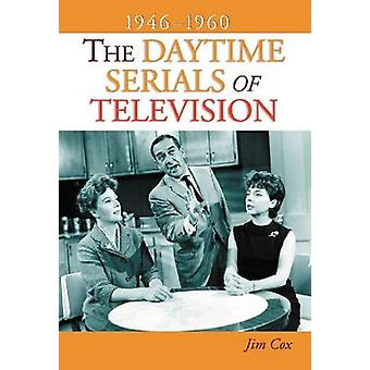 The Daytime Serials of Television - 1946-1960 by Jim Cox - 9780786449