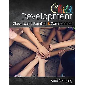 Child Development - Classrooms - Families - and Communities by Reinkin