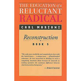The Education of a Reluctant Radical - Reconstruction - Book 5 by Carl