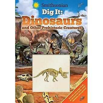 Smithsonian Dig It - Dinosaurs & Other Prehistoric Creatures by Co