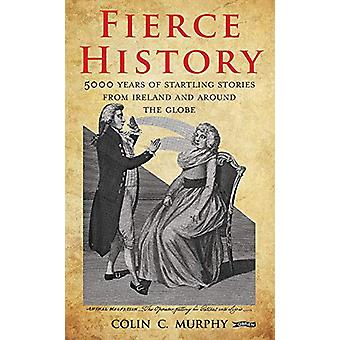 Fierce History - 5 -000 years of startling stories from Ireland and ar
