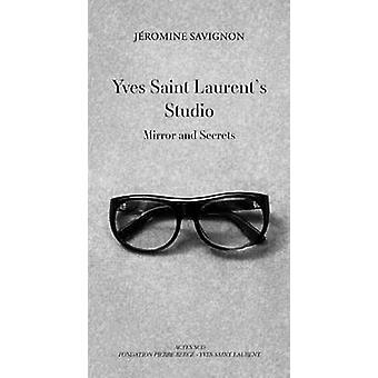 Yves Saint Laurent's Studio - Mirrors and Secrets by Jeromine Savignon