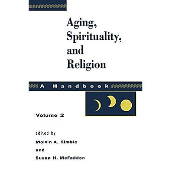 Aging - Spirituality and Religion - a Handbook - Vol 2 by Melvin A. Kim
