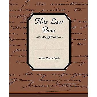 His Last Bow by Sir Arthur Conan Doyle - 9781438526881 Book