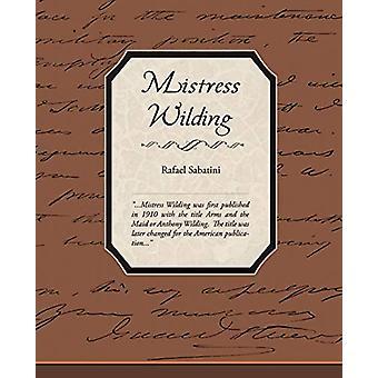 Mistress Wilding by Rafael Sabatini - 9781438511511 Book