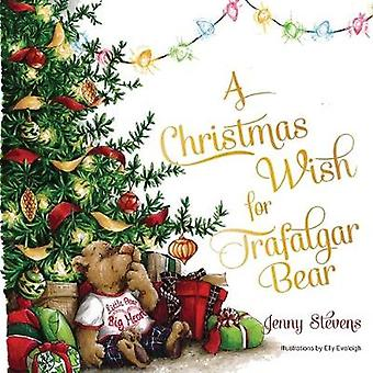 A Christmas Wish for Trafalgar Bear by Jenny Stevens - 9781789557091