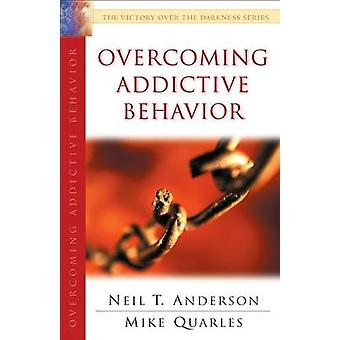 Overcoming Addictive Behavior by Neil T Anderson & Mike Quarles
