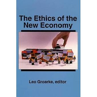 The Ethics of the New Economy by Edited by Leo Groarke