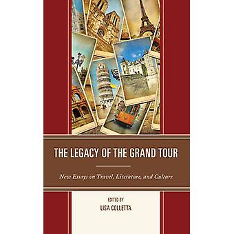Legacy of the Grand Tour New Essays on Travel Literature and Culture by Colletta & Lisa